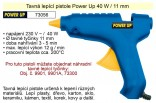 Tavná lepicí pistole POWER UP 40W, 11mm  73056